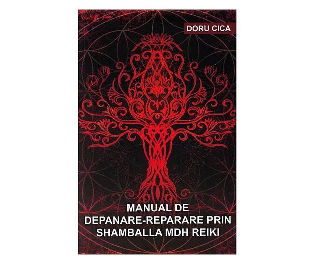 "Carte ""Manual De Depanare-reparare Prin Shamballa Mdh Reiki"""